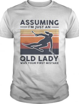 Skiing Assuming Im Just An Old Lady Was Your First Mistake Vintage shirt