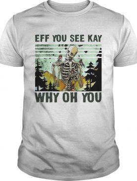 Skull Funny Eff You See Kay Why Oh You Vintage shirt