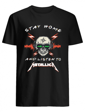 Skull Stay Home And Listen To Metallica shirt
