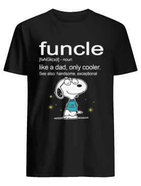 Snoopy funcle noun like a dad only cooler see also handsome exceptional joe cool shirt