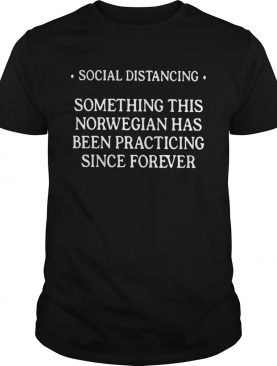Social Distancing Something This Norwegian Has Been Practicing shirt