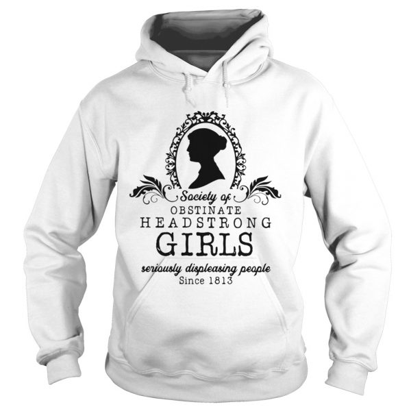 Society Of Obstinate Headstrong Girls Seriously Displeasing People Since 1813  Hoodie