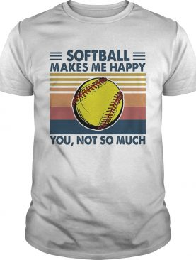 Softball makes me happy you not so much vintage shirt
