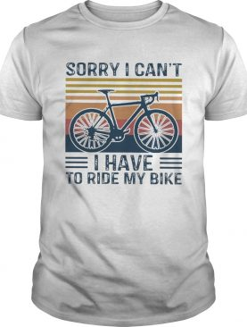 Sorry I Cant I Have To Ride My Bike Vintage shirt