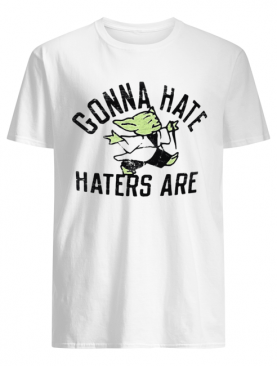 Star wars baby yoda gonna hate haters are shirt
