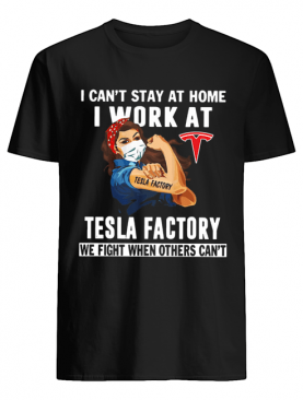 Strong Woman Face Mask I Can't Stay At Home I Work At Tesla Factory We Fight When Others Can't shirt