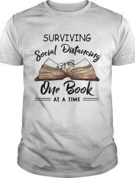 Surviving Social Distancing One Book At A Time shirt