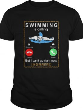 Swimming is calling but I cant go right now in quarantine shirt