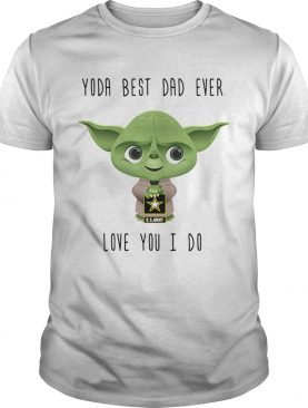 Us Army star wars master yoda best dad ever love you i do shirt