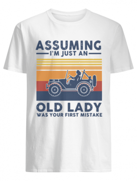 Vintage Girl Driving Assuming I'm Just An Old Lady Was Your First Mistake shirt