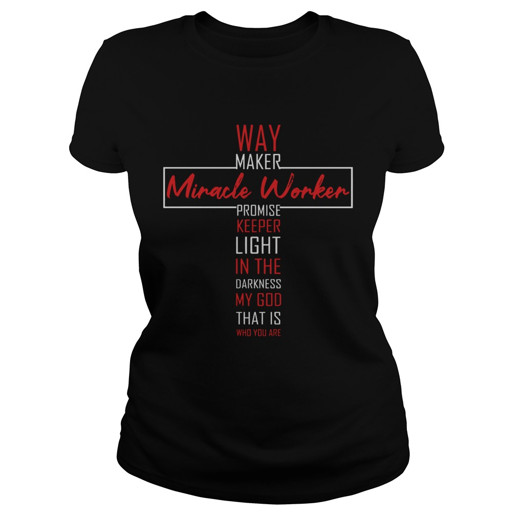 Way Maker Miracle Worker Promise Keeper Light In The Darkness My God That Is Who You Are Classic Ladies