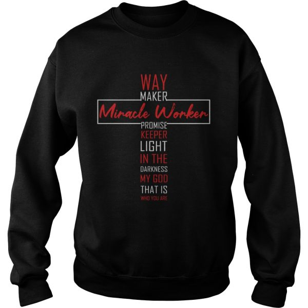 Way Maker Miracle Worker Promise Keeper Light In The Darkness My God That Is Who You Are  Sweatshirt