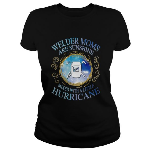 Welder moms are sunshine mixed with a little hurricane apple  Classic Ladies