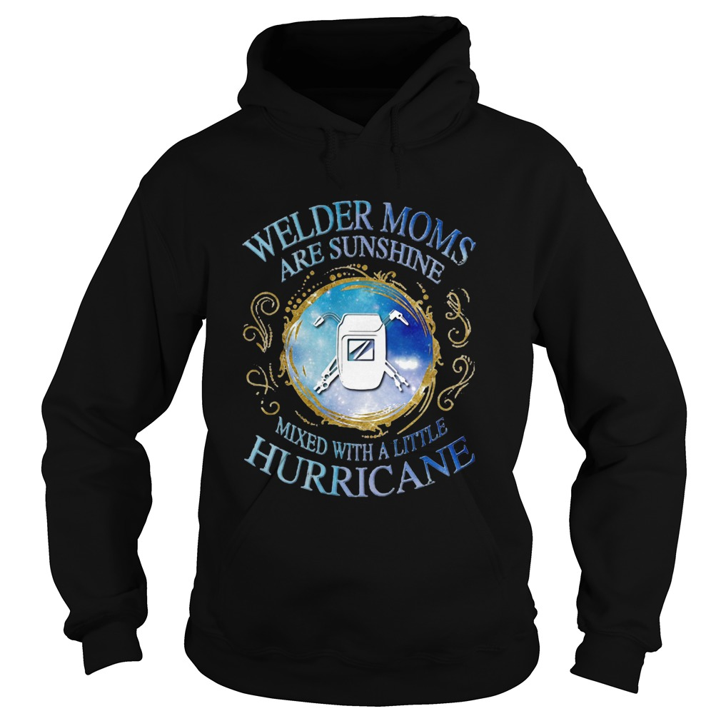 Welder moms are sunshine mixed with a little hurricane apple Hoodie