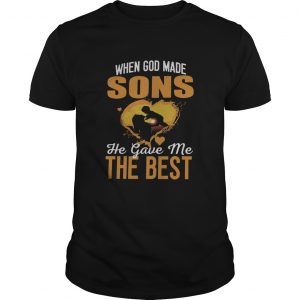 When God Made Sons He Gave Me The Best  Unisex