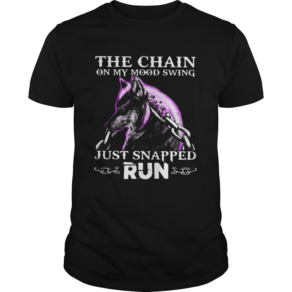 Wolf The Chain On My Mood Swing Just Snapped Run Unisex