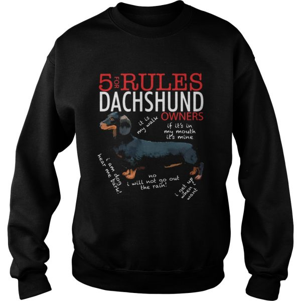 5 For Rules Dachshund Owners It Is My Walk I Get Up When Want  Sweatshirt