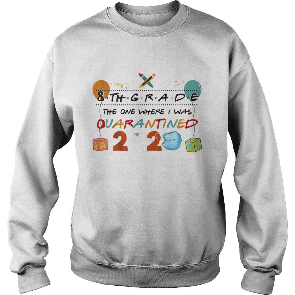 8th grade the one where i was quarantined 2020 mask Sweatshirt