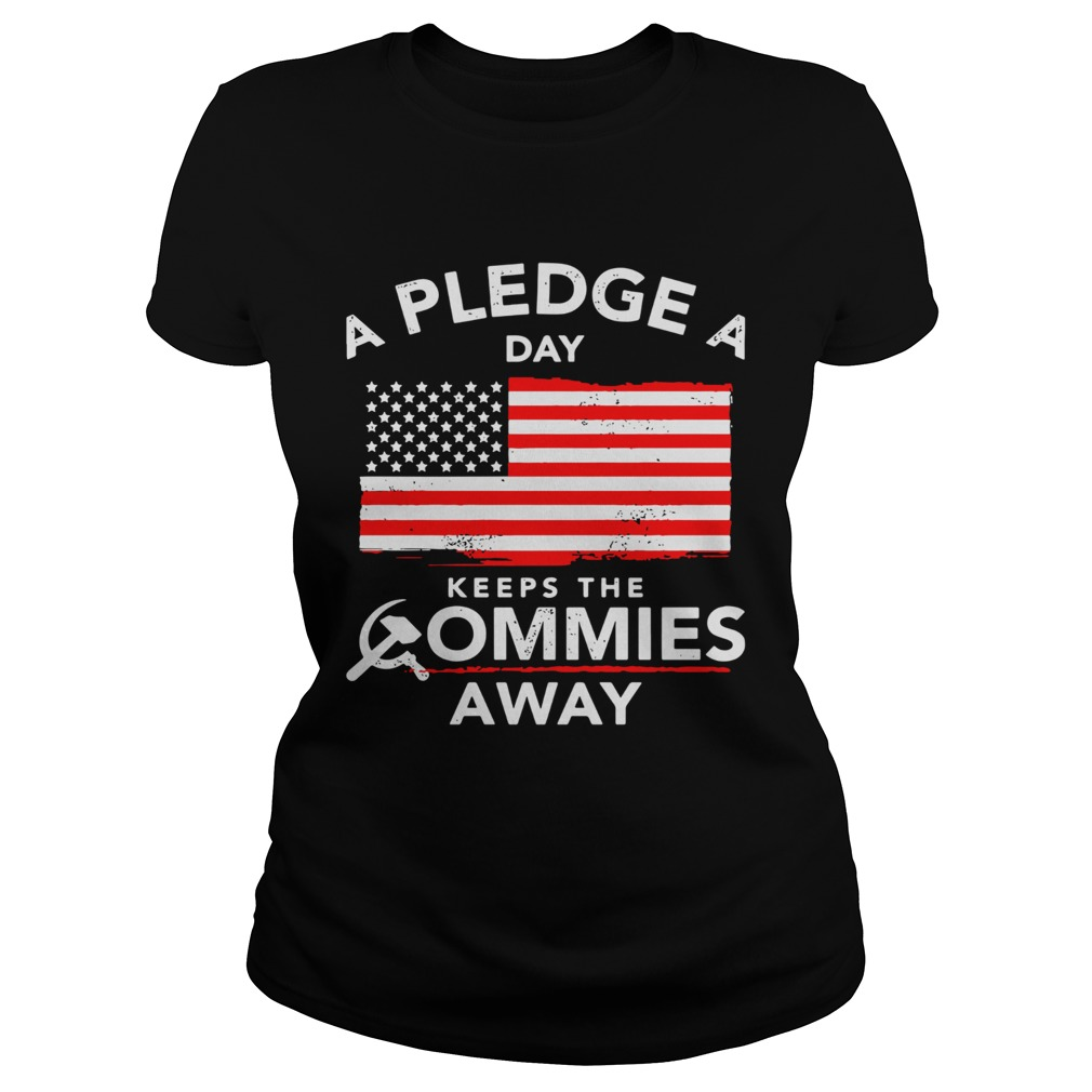 A Pledge A Day Keeps The Commies Away American Flag Classic Ladies