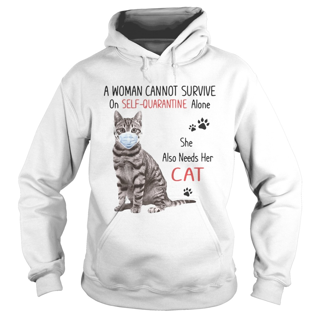 A woman cannot survive on selfquarantine alone she also needs her cat covid19 Hoodie