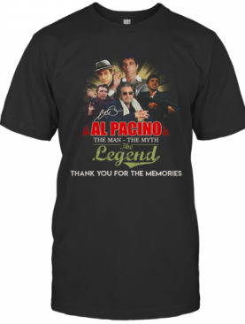 Al Pacino The Man The Myth The Legend Thank You For The Memories Signature T-Shirt