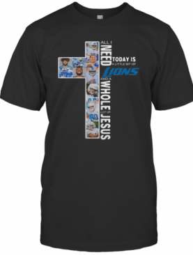 All I Need Today Is A Little Bit Of Detroit Lions Jesus T-Shirt