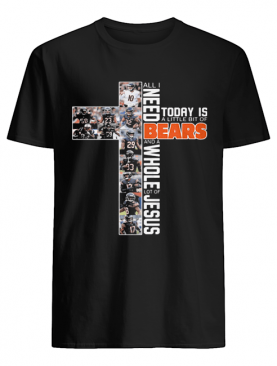 All i need today is a little bit of chicago bears and a whole lot of jesus shirt