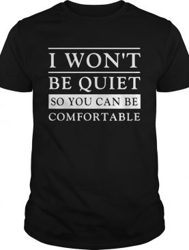 Attractive I wont Be Quiet So You Can Be Comfortable shirt
