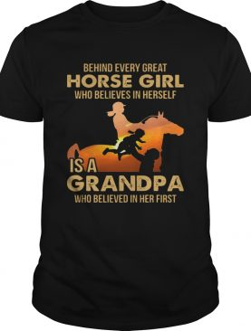 Behind Every Great Horse Girl Who Believes In Herself Is A Grandpa shirt