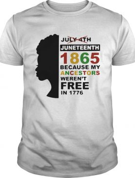 Black woman juneteenth day 1865 because my ancestors werent free in 1776 shirt