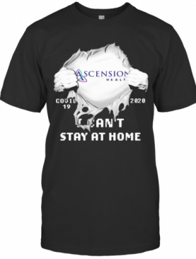 Blood Insides Ascension Health Covid 19 2020 I Can'T Stay At Home T-Shirt