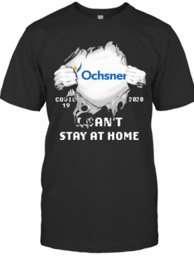 Blood Insides Ochsner Logo Covid 19 2020 I Can'T Stay At Home T-Shirt
