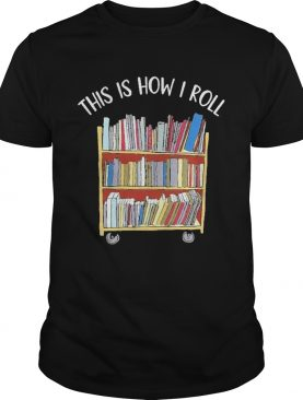 Book This Is How I Roll shirt