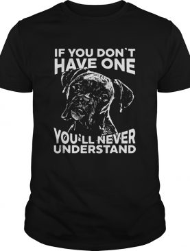 Boxer dog if you dont have one youll never understand shirt