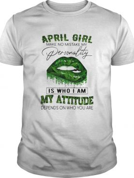 Cannabis Lip April Girl Make No Mistake My Personality Is Who I Am My Attitude Depends On Who You A
