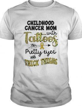Childhood cancer mom with tattoos pretty eyes and thick thighs shirt
