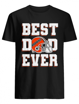 Cleveland browns football best dad ever happy father's day shirt