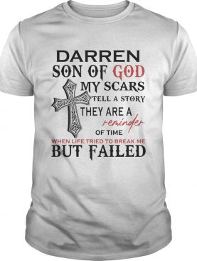 Darren son of god my scars tell a story they are a reminder of time when life tried to break me but