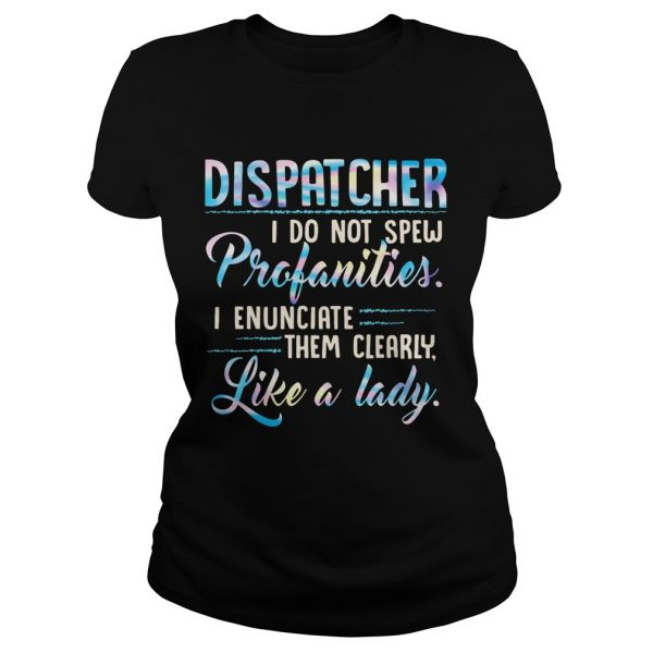 Dispatcher I Do Not Spew Profanities Enunciate them Clearly Like A Lady  Classic Ladies
