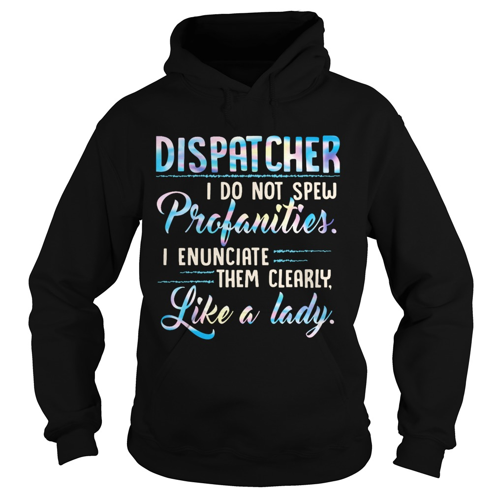 Dispatcher I Do Not Spew Profanities Enunciate them Clearly Like A Lady Hoodie