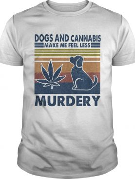 Dogs and cannabis make me feel less murdery vintage retro shirt