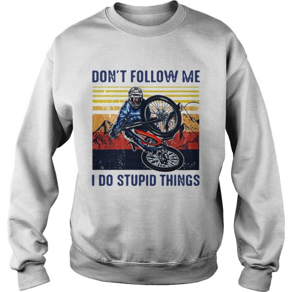 Dont Follow Me I Do Stupid Things Cycling Vintage  Sweatshirt