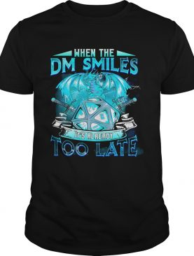 Dragon when the dm smiles its already too late shirt