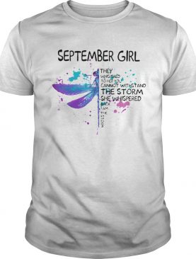 Dragonfly September girl they whispered to her you cannot withstand the storm shirt