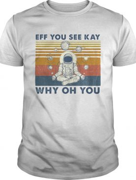 Eff you see kay why of you astronaut vintage retro shirt