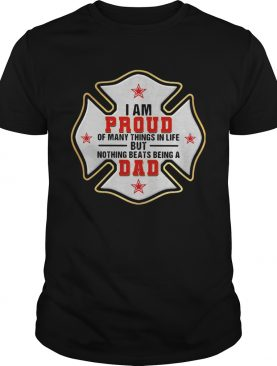 Firefighter i am proud of many things in life but nothing beats being a dad happy fathers day shir