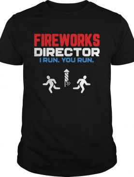 Fireworks Director I Run You Run Happy Independence Day shirt