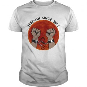 Freeish since 1865 juneteenth day  Unisex