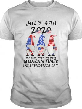 Gnomes July 4th 2020 The Year When We Were Quarantined Independence Day shirt
