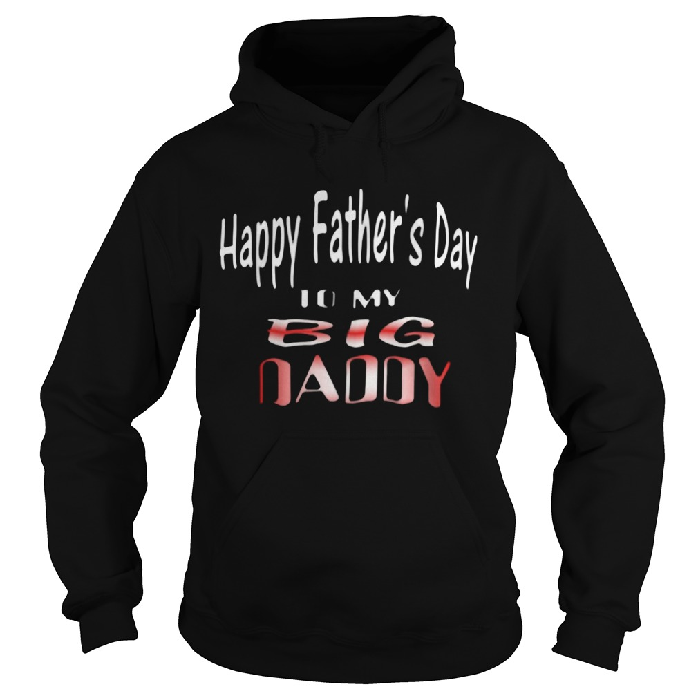 Happy Fathers Day To My Big Daddy Hoodie